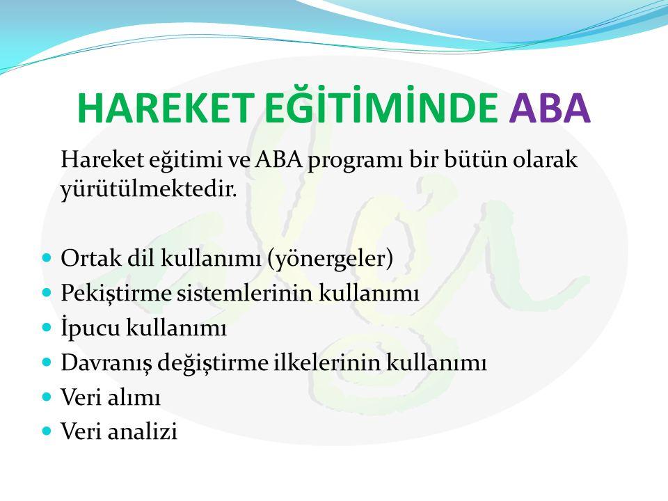 HAREKET EĞİTİMİNDE ABA Hareket eğitimi ve ABA programı bir bütün olarak yürütülmektedir. Ortak dil kullanımı (yönergeler) Pekiştirme sistemlerinin kul