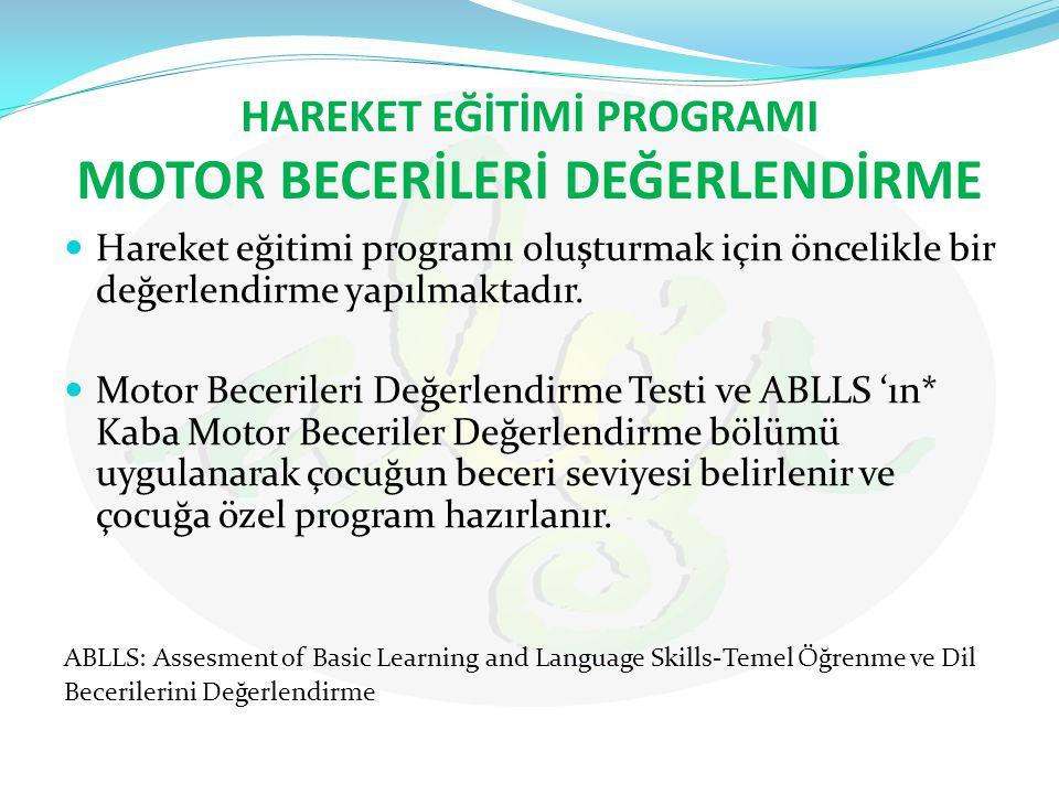HAREKET EĞİTİMİ PROGRAMI MOTOR BECERİLERİ DEĞERLENDİRME Hareket eğitimi programı oluşturmak için öncelikle bir değerlendirme yapılmaktadır. Motor Bece