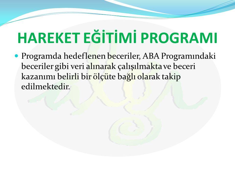 HAREKET EĞİTİMİ PROGRAMI Programda hedeflenen beceriler, ABA Programındaki beceriler gibi veri alınarak çalışılmakta ve beceri kazanımı belirli bir öl