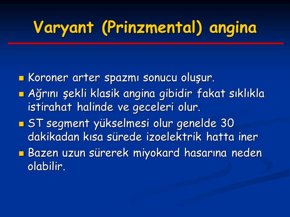 Varyant (Prinzmental) angina Koroner arter spazmı sonucu oluşur. Koroner arter spazmı sonucu oluşur. Ağrını şekli klasik angina gibidir fakat sıklıkla