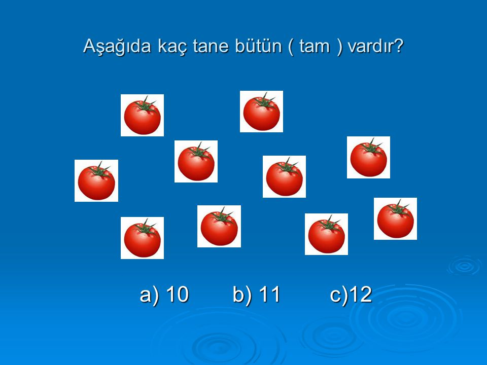 Aşağıda kaç tane bütün ( tam ) vardır? a) 10b) 11c)12 a) 10b) 11c)12