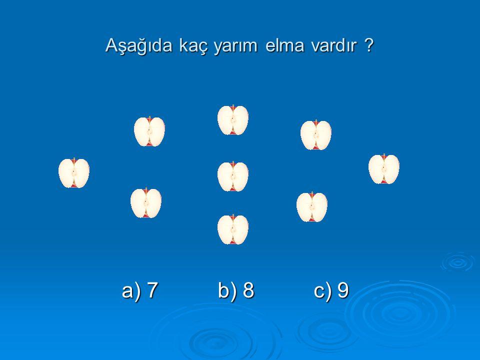 Aşağıda kaç yarım elma vardır ? a) 7b) 8c) 9