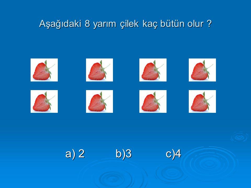 Aşağıdaki 8 yarım çilek kaç bütün olur ? a) 2b)3c)4