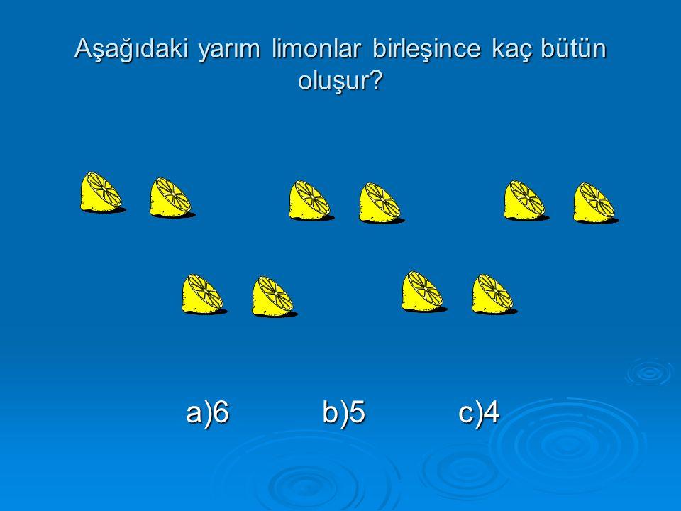 Aşağıdaki yarım limonlar birleşince kaç bütün oluşur? a)6 b)5 c)4 a)6 b)5 c)4
