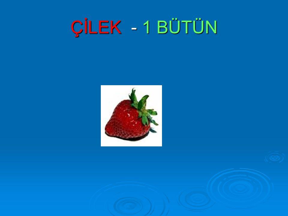 ÇİLEK - 1 BÜTÜN