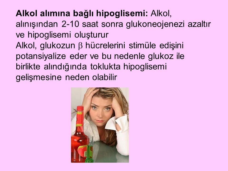 Alkol alımına bağlı hipoglisemi: Alkol, alınışından 2-10 saat sonra glukoneojenezi azaltır ve hipoglisemi oluşturur Alkol, glukozun  hücrelerini stim