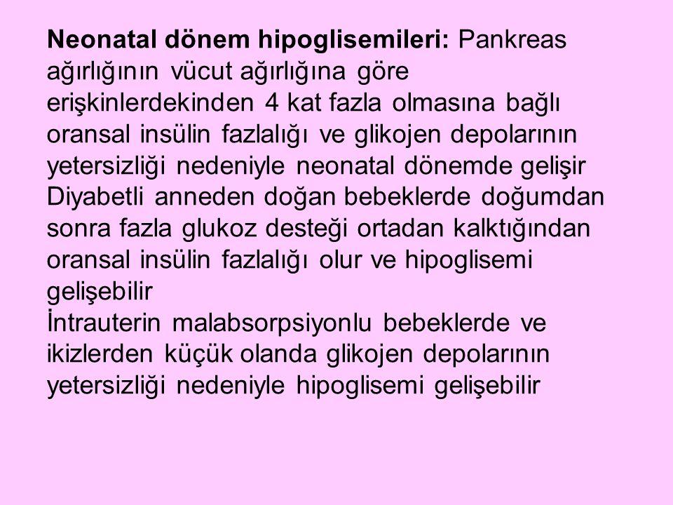 Neonatal dönem hipoglisemileri: Pankreas ağırlığının vücut ağırlığına göre erişkinlerdekinden 4 kat fazla olmasına bağlı oransal insülin fazlalığı ve