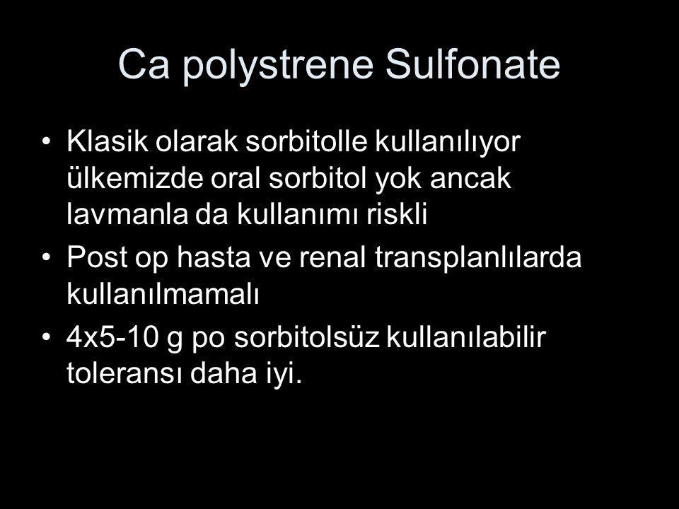 Ca polystrene Sulfonate Klasik olarak sorbitolle kullanılıyor ülkemizde oral sorbitol yok ancak lavmanla da kullanımı riskli Post op hasta ve renal tr