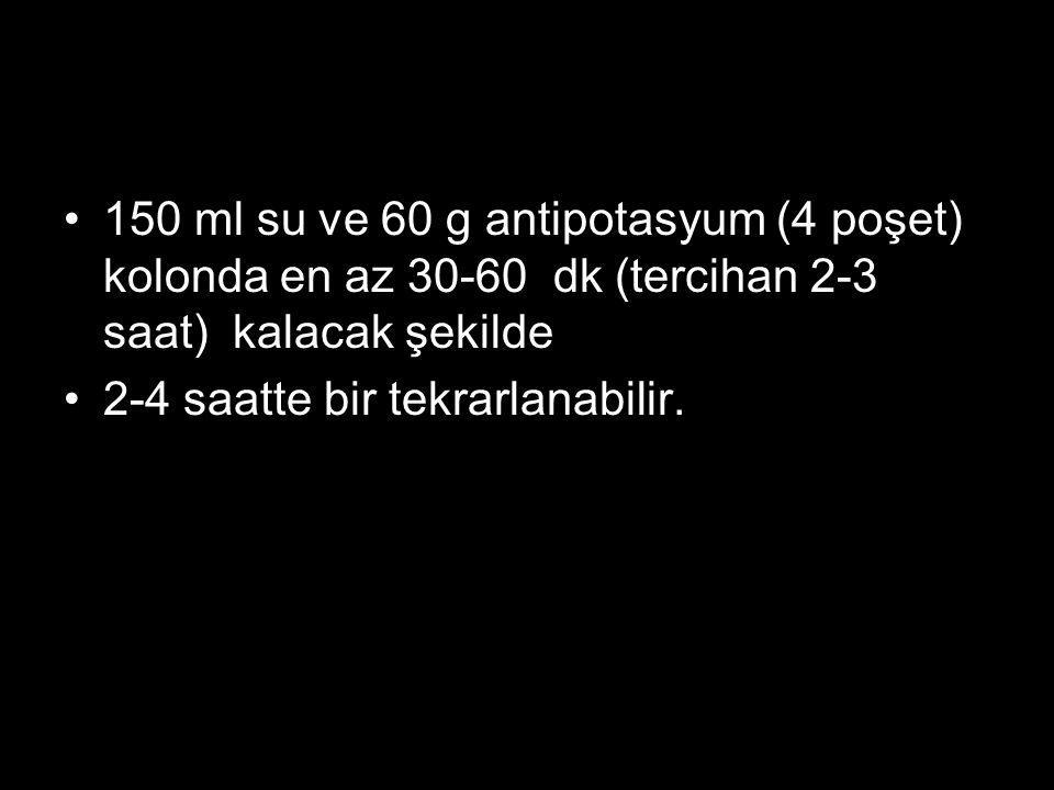 150 ml su ve 60 g antipotasyum (4 poşet) kolonda en az 30-60 dk (tercihan 2-3 saat) kalacak şekilde 2-4 saatte bir tekrarlanabilir.