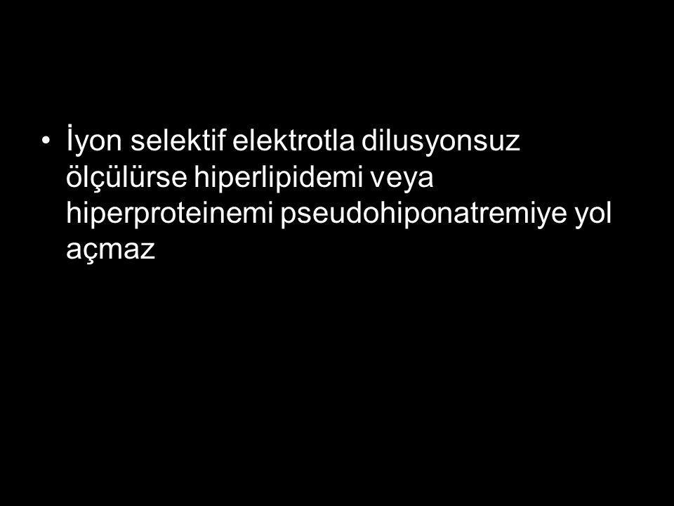 İyon selektif elektrotla dilusyonsuz ölçülürse hiperlipidemi veya hiperproteinemi pseudohiponatremiye yol açmaz