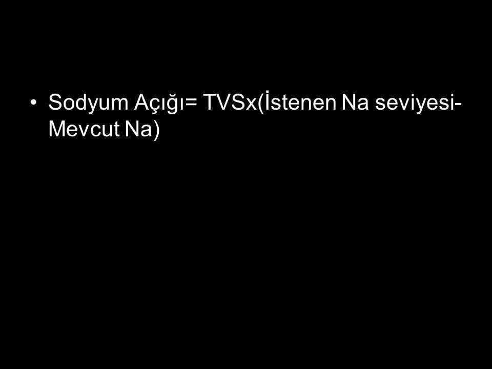 Sodyum Açığı= TVSx(İstenen Na seviyesi- Mevcut Na)