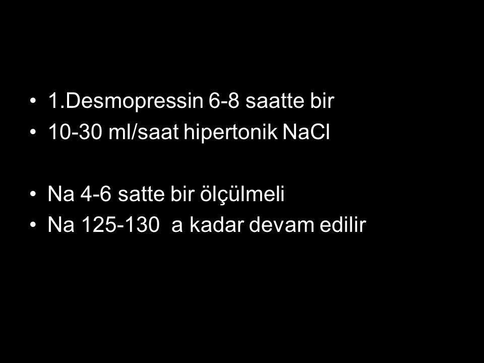 1.Desmopressin 6-8 saatte bir 10-30 ml/saat hipertonik NaCl Na 4-6 satte bir ölçülmeli Na 125-130 a kadar devam edilir