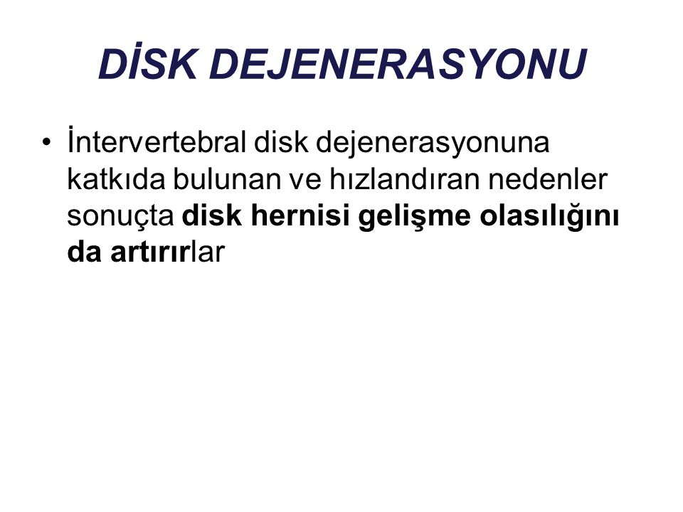 DİSK DEJENERASYONU İntervertebral disk dejenerasyonuna katkıda bulunan ve hızlandıran nedenler sonuçta disk hernisi gelişme olasılığını da artırırlar