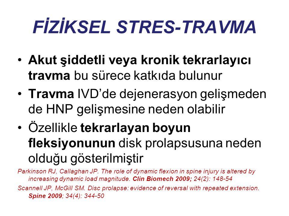 FİZİKSEL STRES-TRAVMA Akut şiddetli veya kronik tekrarlayıcı travma bu sürece katkıda bulunur Travma IVD'de dejenerasyon gelişmeden de HNP gelişmesine