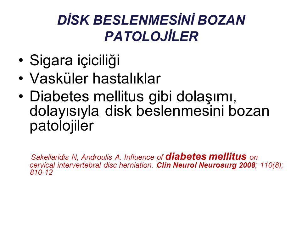 DİSK BESLENMESİNİ BOZAN PATOLOJİLER Sigara içiciliği Vasküler hastalıklar Diabetes mellitus gibi dolaşımı, dolayısıyla disk beslenmesini bozan patoloj