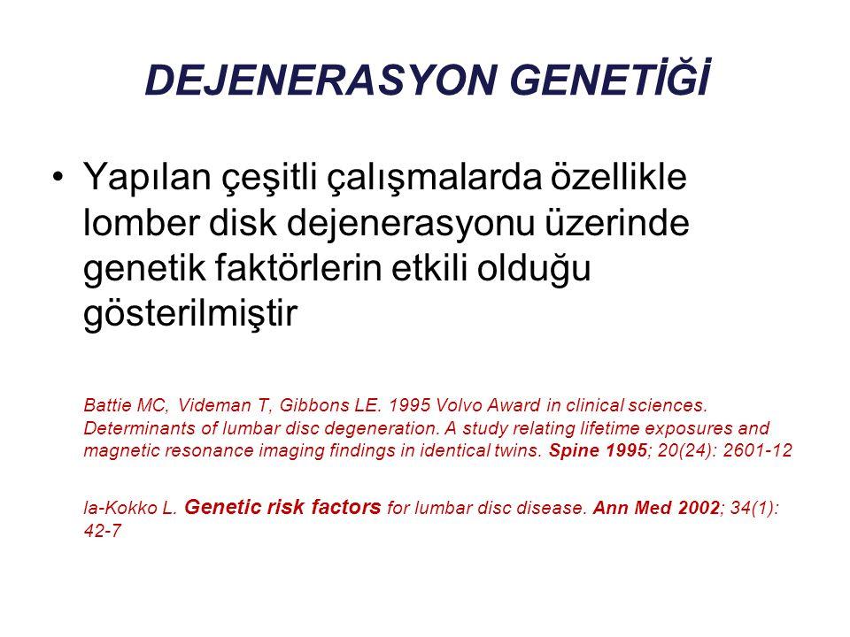 DEJENERASYON GENETİĞİ Yapılan çeşitli çalışmalarda özellikle lomber disk dejenerasyonu üzerinde genetik faktörlerin etkili olduğu gösterilmiştir Batti