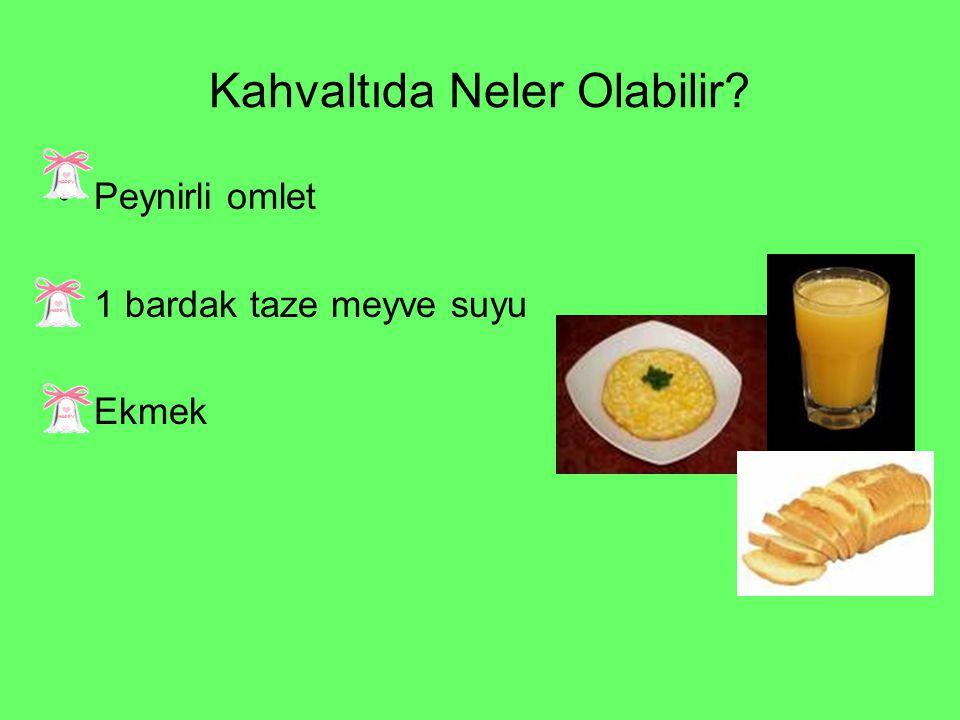 Kahvaltıda Neler Olabilir Peynirli omlet 1 bardak taze meyve suyu Ekmek