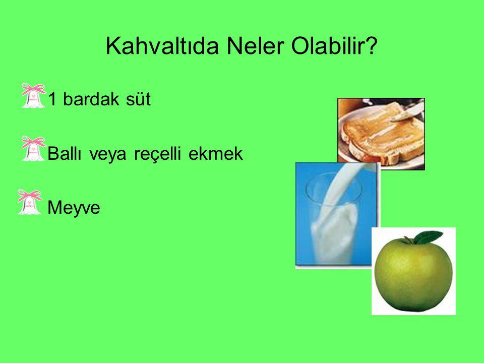 Kahvaltıda Neler Olabilir 1 bardak süt Ballı veya reçelli ekmek Meyve