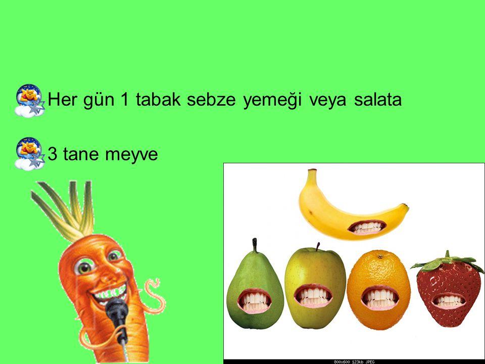 Her gün 1 tabak sebze yemeği veya salata 3 tane meyve