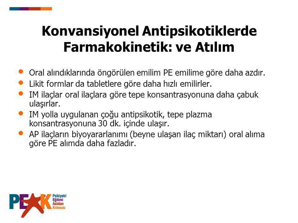 Konvansiyonel Antipsikotiklerde Farmakokinetik: ve Atılım Oral alındıklarında öngörülen emilim PE emilime göre daha azdır. Likit formlar da tabletlere