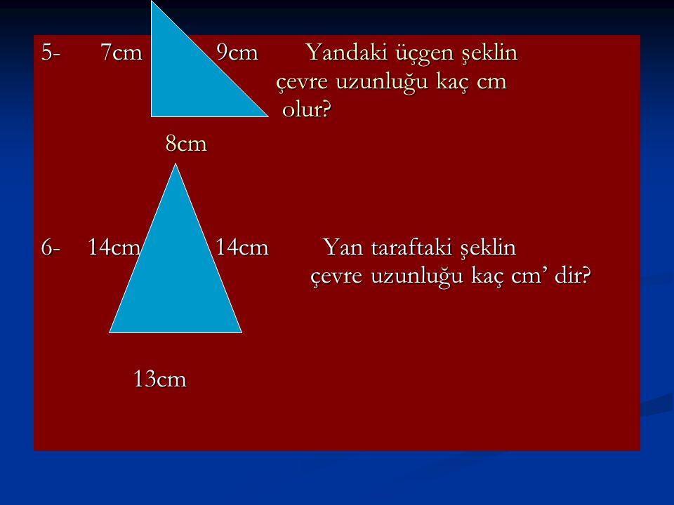5- 7cm 9cm Yandaki üçgen şeklin çevre uzunluğu kaç cm olur.