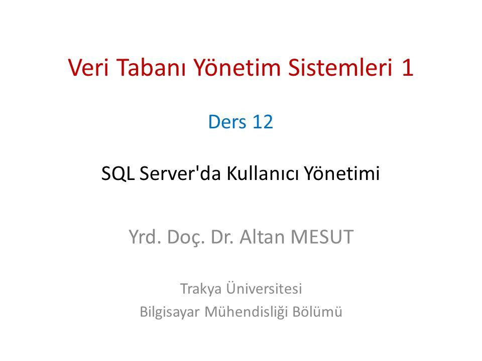 Veri Tabanı Yönetim Sistemleri 1 Ders 12 SQL Server da Kullanıcı Yönetimi Yrd.