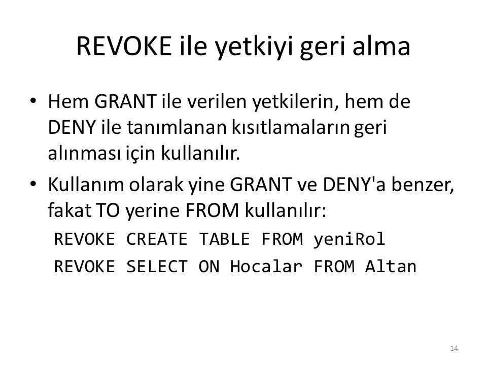 REVOKE ile yetkiyi geri alma Hem GRANT ile verilen yetkilerin, hem de DENY ile tanımlanan kısıtlamaların geri alınması için kullanılır.