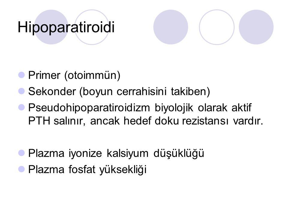 Hipoparatiroidi Primer (otoimmün) Sekonder (boyun cerrahisini takiben) Pseudohipoparatiroidizm biyolojik olarak aktif PTH salınır, ancak hedef doku rezistansı vardır.