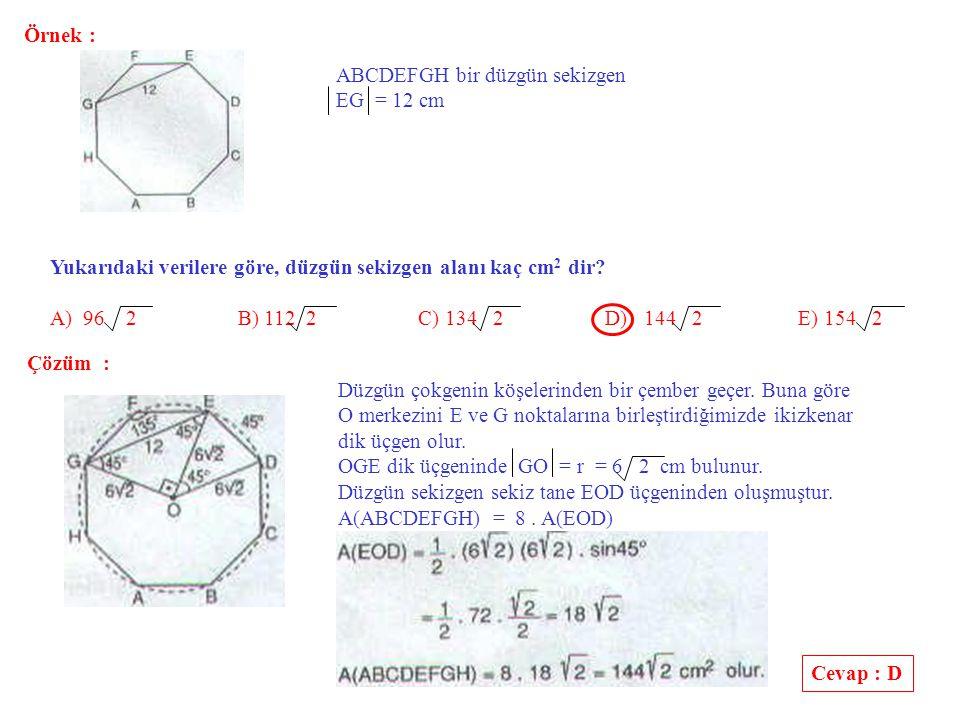 Örnek : ABCDEF bir düzgün altıgen Alan (DEK) = S 1 Alan (ABL) = S 2 Yukarıdaki verilere göre, S 1 / S 2 alanları oranı kaçtır.
