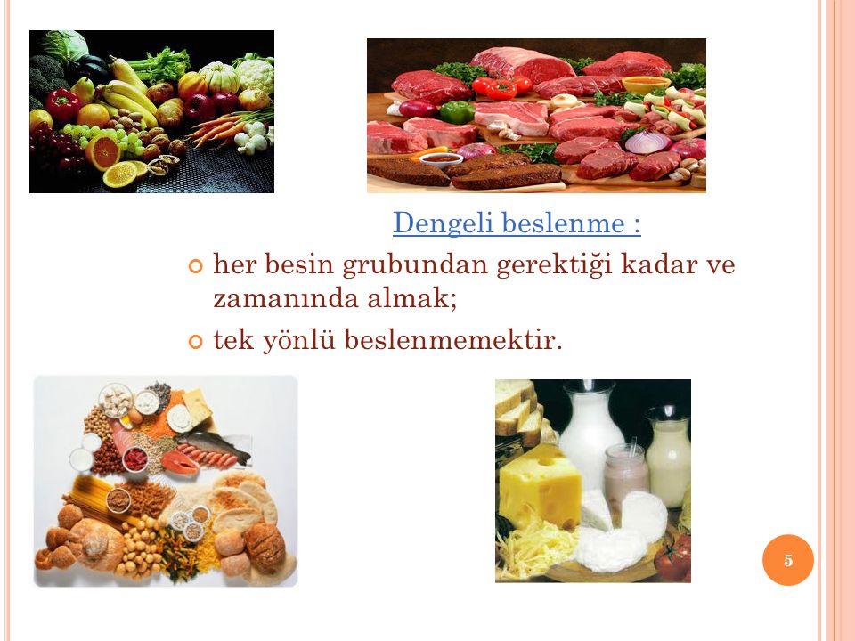 5 Dengeli beslenme : her besin grubundan gerektiği kadar ve zamanında almak; tek yönlü beslenmemektir.