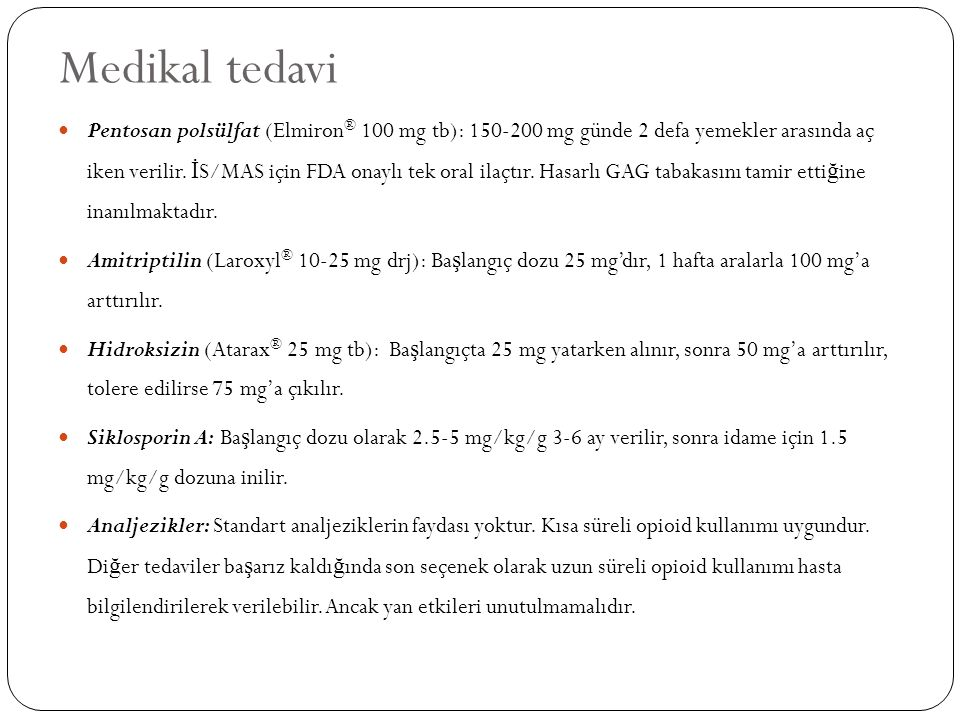 Medikal tedavi Pentosan polsülfat (Elmiron ® 100 mg tb): 150-200 mg günde 2 defa yemekler arasında aç iken verilir. İ S/MAS için FDA onaylı tek oral i