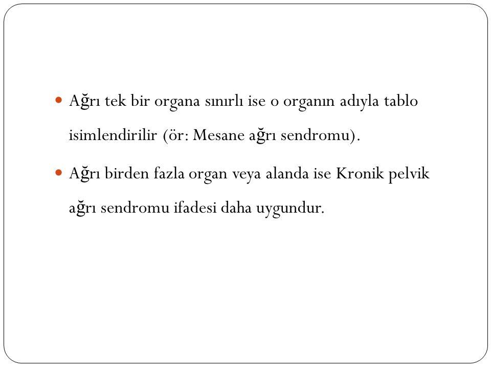 A ğ rı tek bir organa sınırlı ise o organın adıyla tablo isimlendirilir (ör: Mesane a ğ rı sendromu). A ğ rı birden fazla organ veya alanda ise Kronik