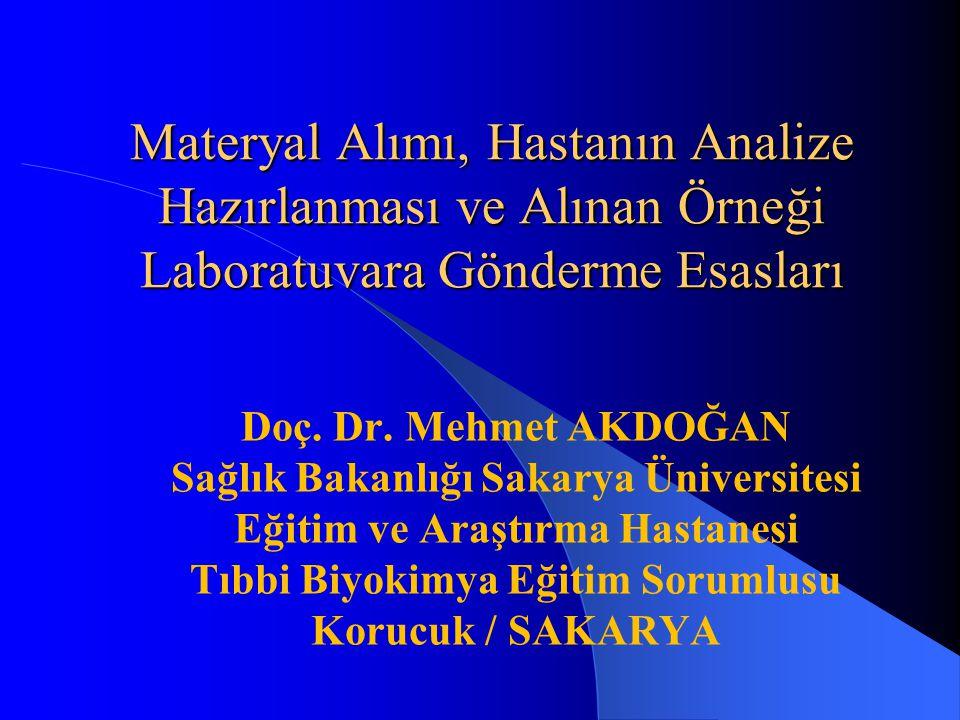 Materyal Alımı, Hastanın Analize Hazırlanması ve Alınan Örneği Laboratuvara Gönderme Esasları Doç. Dr. Mehmet AKDOĞAN Sağlık Bakanlığı Sakarya Ünivers