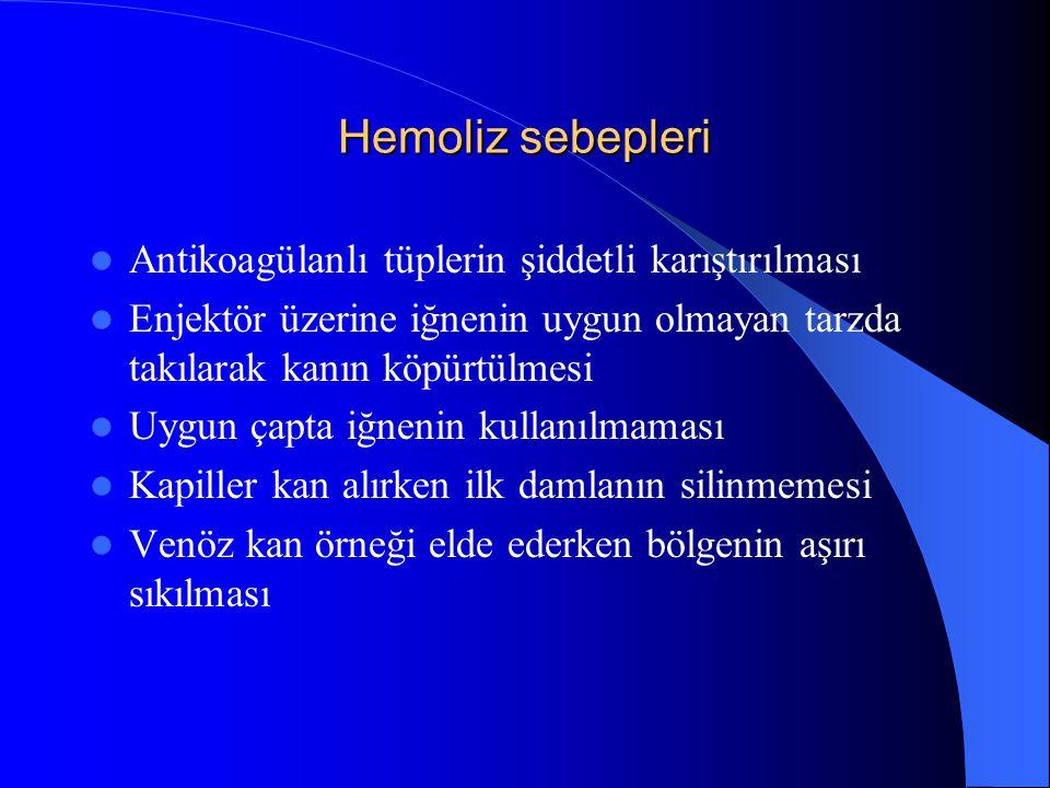 Hemoliz sebepleri Antikoagülanlı tüplerin şiddetli karıştırılması Enjektör üzerine iğnenin uygun olmayan tarzda takılarak kanın köpürtülmesi Uygun çapta iğnenin kullanılmaması Kapiller kan alırken ilk damlanın silinmemesi Venöz kan örneği elde ederken bölgenin aşırı sıkılması