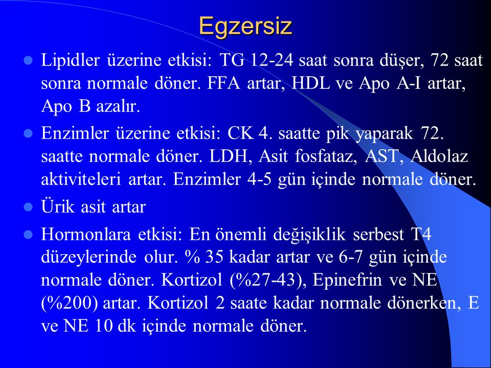 Egzersiz Lipidler üzerine etkisi: TG 12-24 saat sonra düşer, 72 saat sonra normale döner.