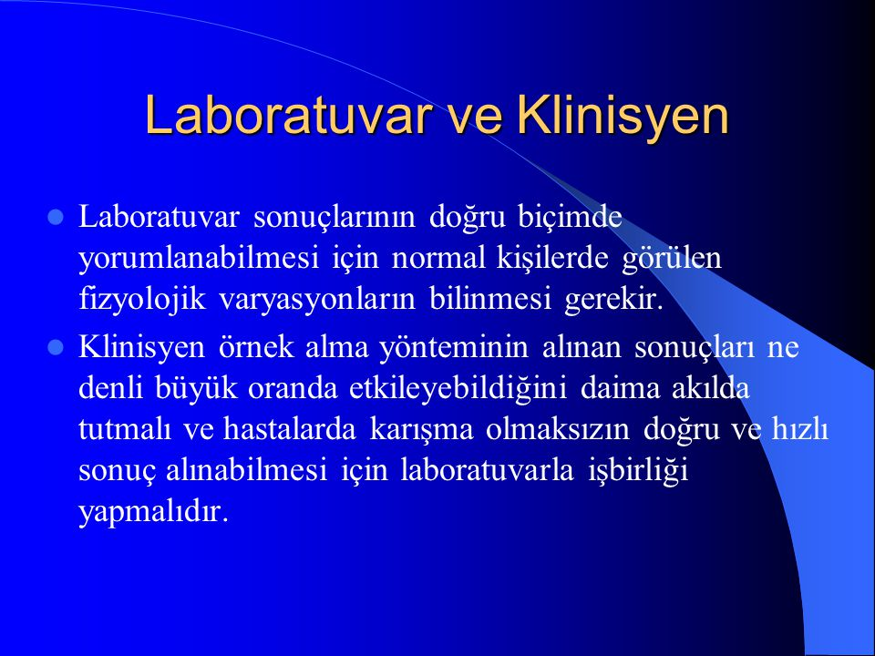 Laboratuvar ve Klinisyen Laboratuvar sonuçlarının doğru biçimde yorumlanabilmesi için normal kişilerde görülen fizyolojik varyasyonların bilinmesi gerekir.