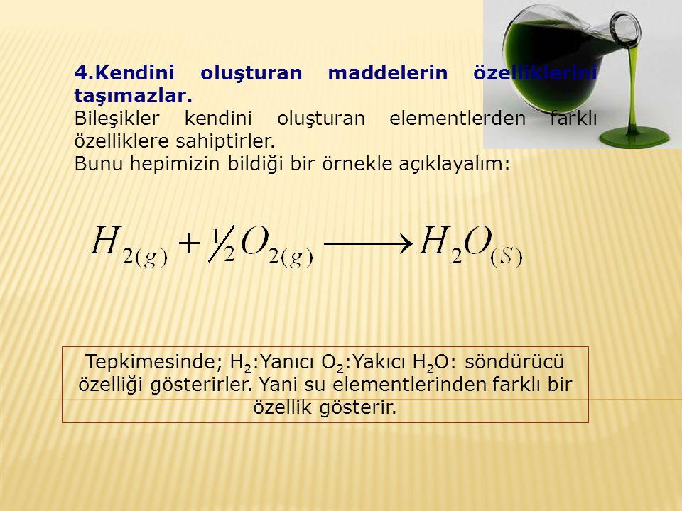 5.Kendini oluşturan maddelere ancak kimyasal yöntemlerle ayrıştırıla bilirler.