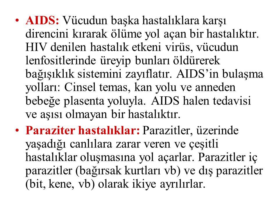 AIDS: Vücudun başka hastalıklara karşı direncini kırarak ölüme yol açan bir hastalıktır. HIV denilen hastalık etkeni virüs, vücudun lenfositlerinde ür