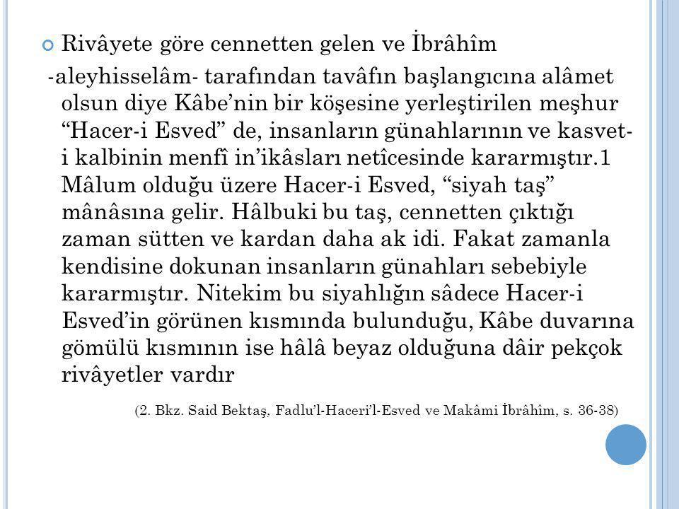 """Rivâyete göre cennetten gelen ve İbrâhîm -aleyhisselâm- tarafından tavâfın başlangıcına alâmet olsun diye Kâbe'nin bir köşesine yerleştirilen meşhur """""""