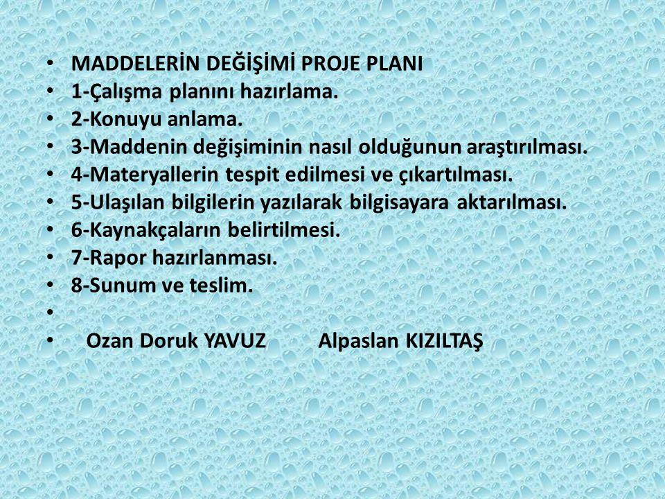 MADDELERİN DEĞİŞİMİ PROJE PLANI 1-Çalışma planını hazırlama.