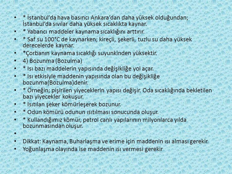 * İstanbul'da hava basıncı Ankara'dan daha yüksek olduğundan; İstanbul'da sıvılar daha yüksek sıcaklıkta kaynar.
