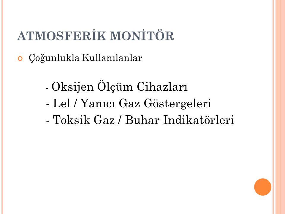 ATMOSFERİK MONİTÖR Çoğunlukla Kullanılanlar - Oksijen Ölçüm Cihazları - Lel / Yanıcı Gaz Göstergeleri - Toksik Gaz / Buhar Indikatörleri