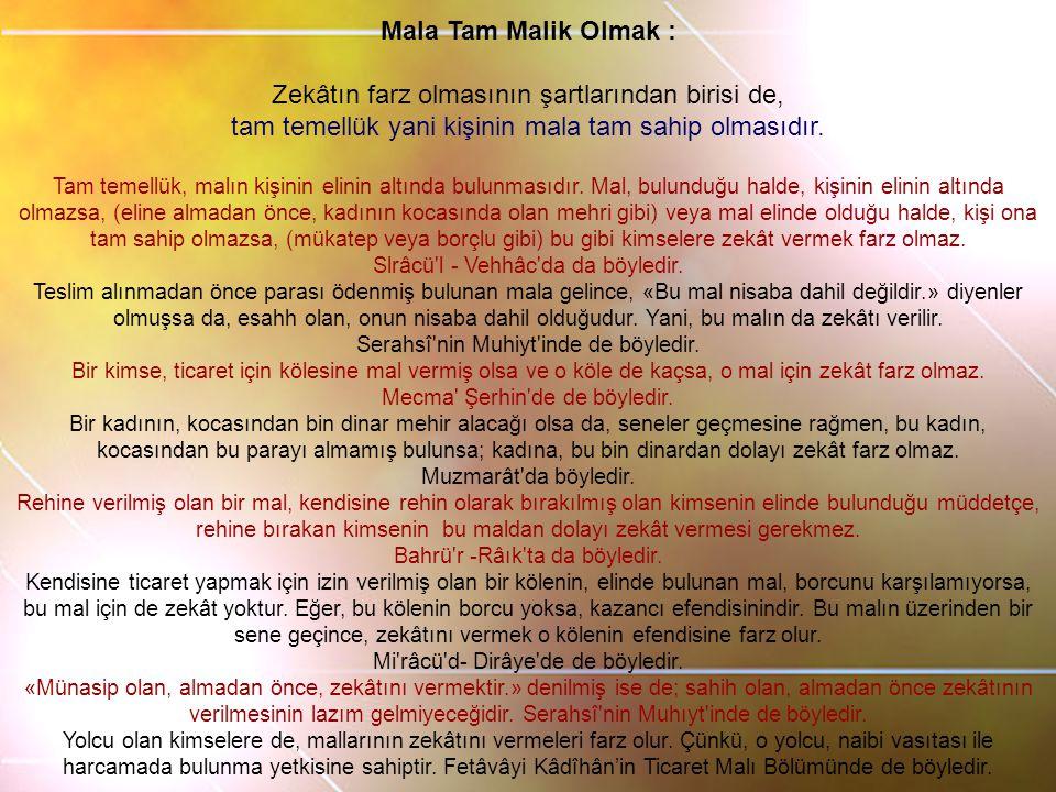 Mala Tam Malik Olmak : Zekâtın farz olmasının şartlarından birisi de, tam temellük yani kişinin mala tam sahip olmasıdır.