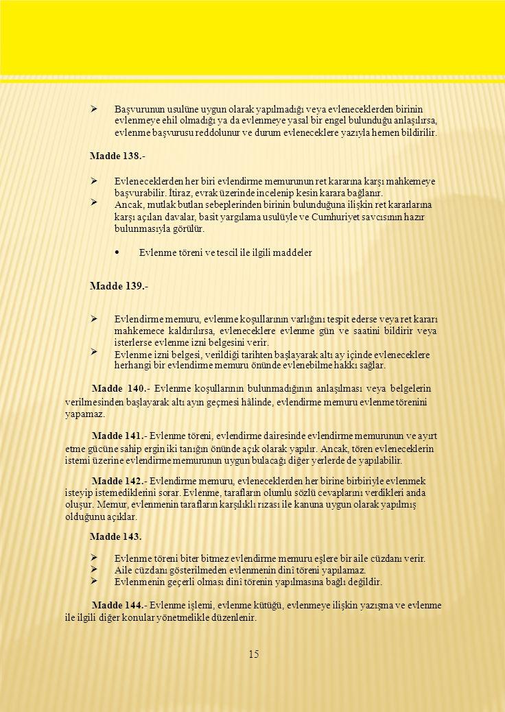  Başvurunun usulüne uygun olarak yapılmadığı veya evleneceklerden birinin evlenmeye ehil olmadığı ya da evlenmeye yasal bir engel bulunduğu anlaşılırsa, evlenme başvurusu reddolunur ve durum evleneceklere yazıyla hemen bildirilir.