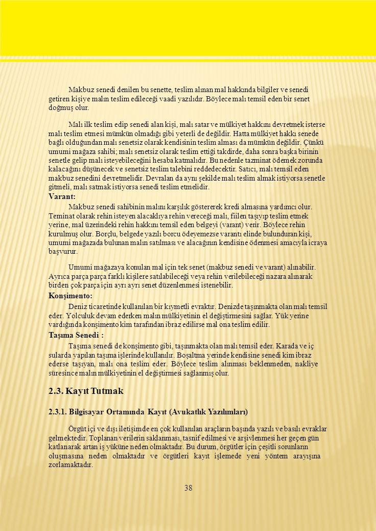 38 Makbuz senedi denilen bu senette, teslim alınan mal hakkında bilgiler ve senedi getiren kişiye malın teslim edileceği vaadi yazılıdır.