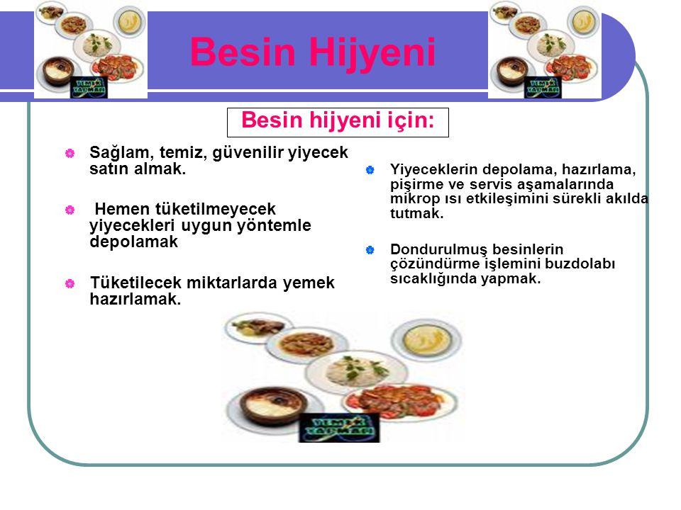 Besin Hijyeni  Sağlam, temiz, güvenilir yiyecek satın almak.  Hemen tüketilmeyecek yiyecekleri uygun yöntemle depolamak  Tüketilecek miktarlarda ye