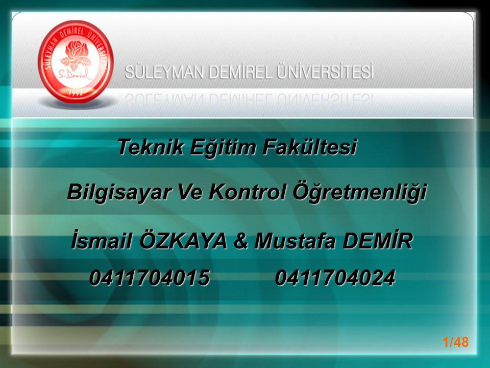 Teknik Eğitim Fakültesi Bilgisayar Ve Kontrol Öğretmenliği İsmail ÖZKAYA & Mustafa DEMİR 0411704015 0411704024 0411704015 0411704024 1/48