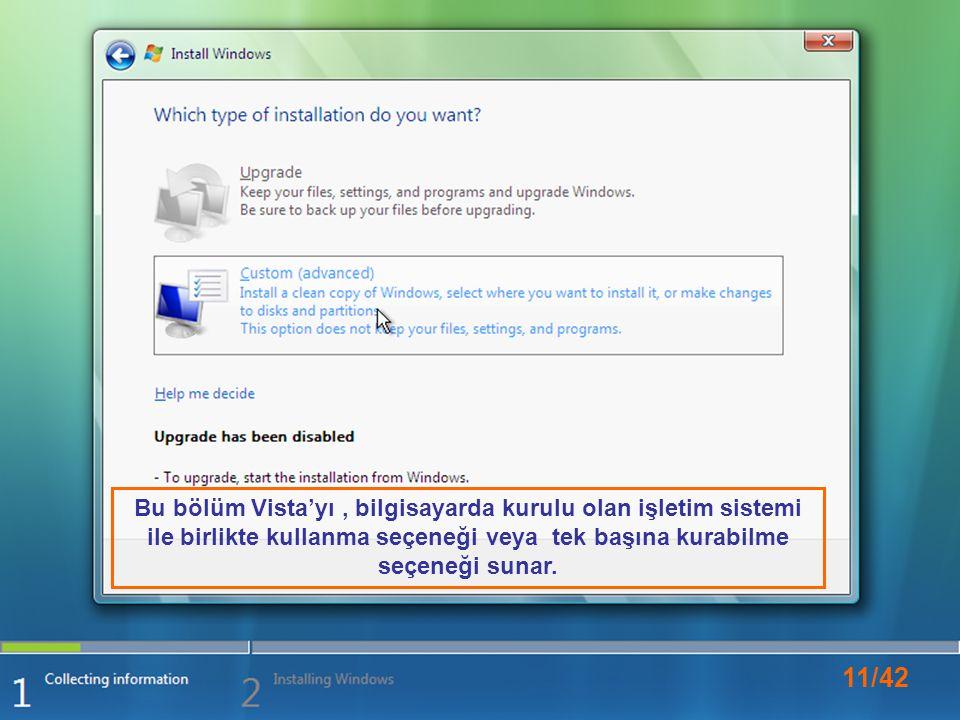 11/42 Bu bölüm Vista'yı, bilgisayarda kurulu olan işletim sistemi ile birlikte kullanma seçeneği veya tek başına kurabilme seçeneği sunar.