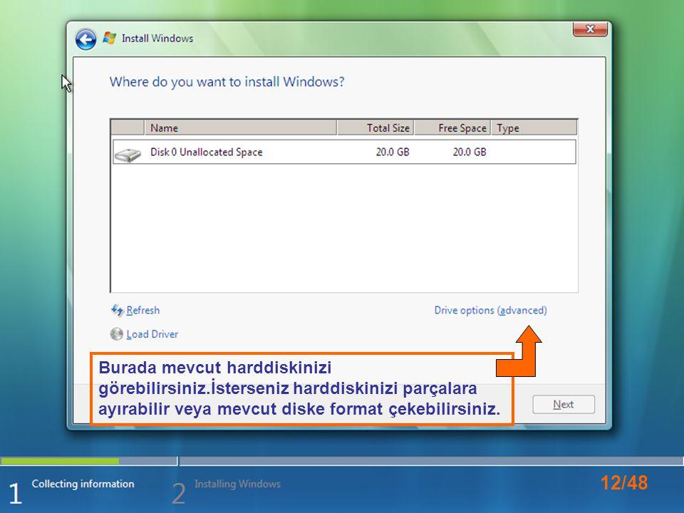 12/48 Burada mevcut harddiskinizi görebilirsiniz.İsterseniz harddiskinizi parçalara ayırabilir veya mevcut diske format çekebilirsiniz.