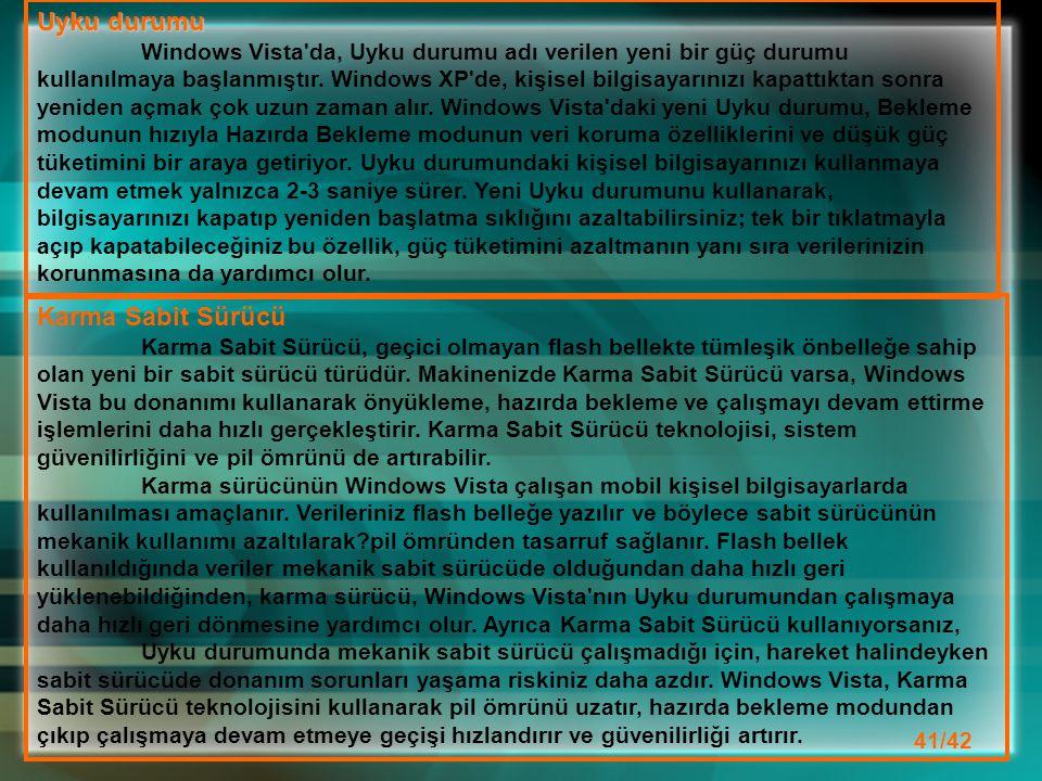 Uyku durumu Windows Vista da, Uyku durumu adı verilen yeni bir güç durumu kullanılmaya başlanmıştır.